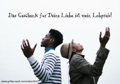 Das Geschenk für Deine Liebe ist mein Lobpreis! http://www.gottes-wort.com/nahe.html