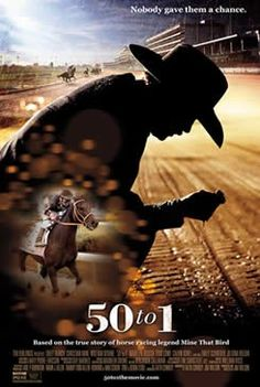 """50 to 1"" is a biopic of the 2009 Kentucky Derby Winner, Mine that Bird, best known for the stunning upset at 50 to 1 odds. Release Date: March 21, 2014 (limited)."