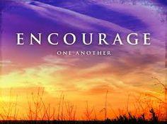 Encouragement precedes empowerment.