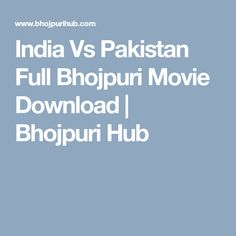 India Vs Pakistan Full Bhojpuri Movie Download  | Bhojpuri Hub