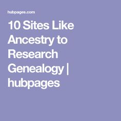 10 Sites Like Ancestry to Research Genealogy | hubpages