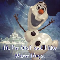 Olaf Disney's Frozen! Hi, I'm Olaf and I like dying! Seriously, who creates a snowman and immediately says that it likes to die. Seriously. Warm hugs kill snowmen.
