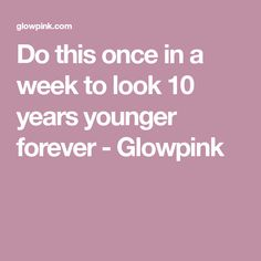Do this once in a week to look 10 years younger forever - Glowpink