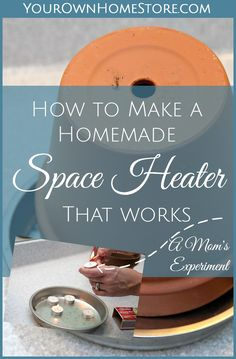 How to make a homemade space heater   Make your own Terra Cotta Pot Heater