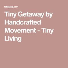 Tiny Getaway by Handcrafted Movement - Tiny Living