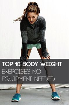 Here are 10 body-weight exercises that will build strength, burn fat and improve balance and endurance.