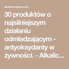 30 produktów o najsilniejszym działaniu odmładzającym - antyoksydanty w żywności. - Alkaliczny styl życia Beata Sokołowska