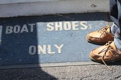 Boat shoes only...