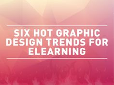 Keep your eLearning team apprised of the latest graphic design trends.