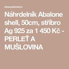 Náhrdelník Abalone shell, 50cm, stříbro Ag 925 za 1 450 Kč - PERLEŤ A MUŠLOVINA