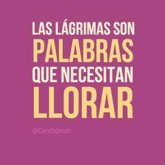 """""""Las #Lagrimas son #Palabras que necesitan #Llorar"""". #Citas #Frases @candidman"""