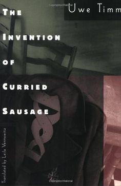 The Invention of Curried Sausage – Uwe Timm