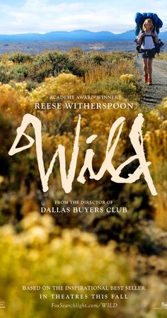 WILD: A chronicle of one woman's 1,100-mile solo hike undertaken as a way to recover from a recent catastrophe.