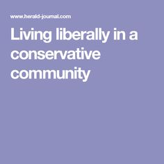 Living liberally in a conservative community