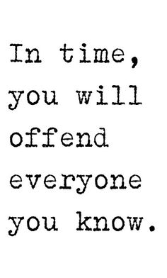 probably quite true...so time to stop worrying about whether I've offended someone and  just move on!