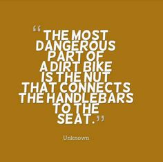 The most dangerous part of a dirt bike is the nut that connects the handlebars to the seat. Motocross Quotes, Dirt Bike Quotes, Biker Quotes, Motorcycle Quotes, Motorcycle Outfit, Bicycle Quotes, Funny Motorcycle, Motocross Funny, Motorcycle Girls