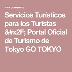 Servicios Turísticos para los Turistas / Portal Oficial de Turismo de Tokyo GO TOKYO