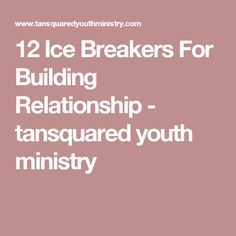 12 Ice Breakers For Building Relationship - tansquared youth ministry