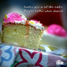 Smiles are a lot like cake, they're better when they're shared