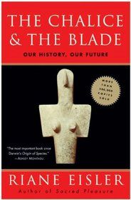 """The Chalice and the Blade: Our History, Our Future"" by Riane Eisler"