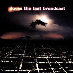 Doves - Last Broadcast (2002). Sounds that make me hum.