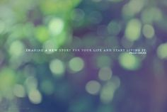 Imagine a new story for your life and start living it ~Paulo Coelho