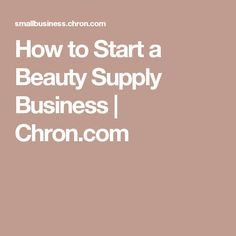 How to Start a Beauty Supply Business | Chron.com