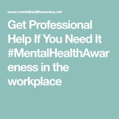 Get Professional Help If You Need It #MentalHealthAwareness in the workplace