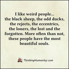 I like weird people...