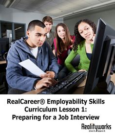 Preparing for a Job Interview | In this lesson from Realityworks' RealCareer Employability Skills Curriculum, participants will learn about various types of interviews and how to prepare for and experience a mock interview | From Realityworks.com
