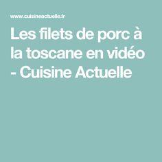 Les filets de porc à la toscane en vidéo - Cuisine Actuelle