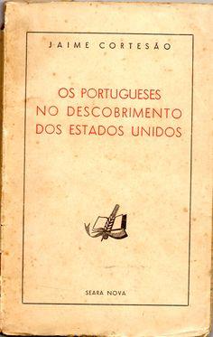 Os Portugueses no Descobrimento dos Estados Unidos, Jaime Cortesão Seara Nova, 1.ª ed., 1949, 117 pp., br.; Preço: € 15,00 Jaime Cortesão foi Fundador da Seara Nova e foi um especialista na Históri…