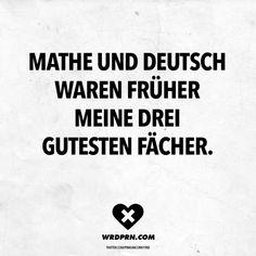 Visual Statements®️ Mathe und Deutsch waren früher meine drei gutesten Fächer. Sprüche / Zitate / Quotes / Wordporn / witzig / lustig / Sarkasmus / Freundschaft / Beziehung / Ironie