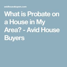 Need to know what probate on a house in your area is? Probate on a house is carried out through a probate court where they will is either validated or not. House Buyers, We Buy Houses, San Antonio, Home Buying, Custom Homes