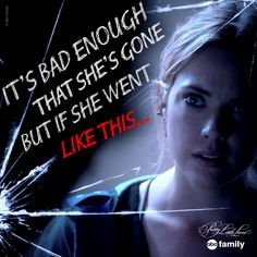 """""""it's bad enough that she's gone but if she went like this...."""" - Hanna 