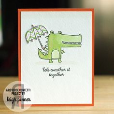 Countdown to Confetti: Later Alligator & Weather It Together Leigh Penner @leigh148 #reverseconfetti @reverseconfetti #cards