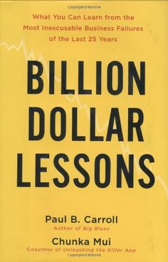 Billion-Dollar Lessons: What You Can Learn from the Most Inexcusable Business Failures of the Last 25 Years by Paul B. Carroll,http://www.amazon.com/dp/1591842190/ref=cm_sw_r_pi_dp_AEPctb1VGA64S4PG