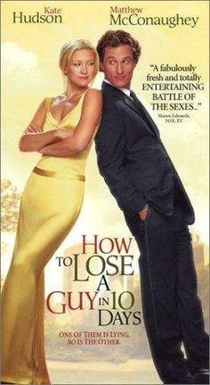 How to Lose a Guy in 10 days! I LOVE this movie, one of my favorites!