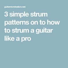 3 simple strum patterns on to how to strum a guitar like a pro