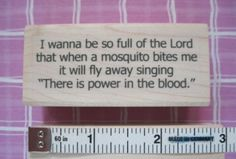 """Rubber Stamp Christian Humor ~I wanna be so full of the Lord that when a mosquito bites me it will fly away singing """"There is power in the blood.""""   eBay"""