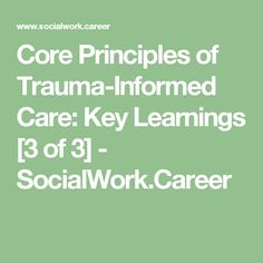 Core Principles of Trauma-Informed Care: Key Learnings [3 of 3] - SocialWork.Career