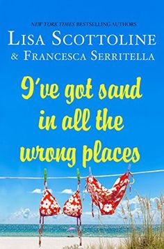 I've Got Sand in All the Wrong Places by Lisa Scottoline and Francesca Serritella is the perfect summer reading book. And we've got plenty of other great beach reads on this list!