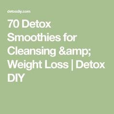 70 Detox Smoothies for Cleansing & Weight Loss | Detox DIY