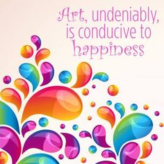 """Art, undeniably, is conducive to happiness."" We couldn't have said it better ourselves!"
