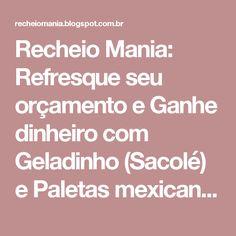 Recheio Mania: Refresque seu orçamento e Ganhe dinheiro com Geladinho (Sacolé) e Paletas mexicanas!