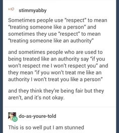An HR person once stated in a newsletter...Everyone deserves basic human respect.  If you want more than that, earn it.