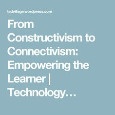 From Constructivism to Connectivism: Empowering the Learner | Technology…
