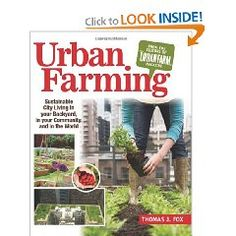 Urban Farming: Sustainable Living in Your Backyard, in Your Community and your World