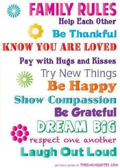 FAMILY RULES Help Each Other Be Thankful Know you are loved Pay with Hugs and Kisses Try New Things Be Happy Show Compassion Be Grateful Dream Big respect on another Laugh Out Loud Famous Quotes About Family, Happy Family Quotes, Family Poems, Family Sayings, Meaningful Sayings, Daily Quotes, Best Quotes, Love Quotes, Inspirational Quotes