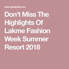 Don't Miss The Highlights Of Lakme Fashion Week Summer Resort 2018